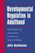 Developmental Regulation in Adulthood: Age-Normative and Sociostructural Constraints as Adaptive Challenges