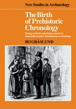 The Birth of Prehistoric Chronology: Dating Methods and Dating Systems in Nineteenth-Century Scandinavian Archaeology