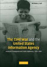 The Cold War and the United States Information Agency: American Propaganda and Public Diplomacy, 1945–1989
