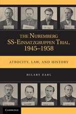 The Nuremberg SS-Einsatzgruppen Trial, 1945–1958: Atrocity, Law, and History
