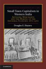 Small Town Capitalism in Western India: Artisans, Merchants, and the Making of the Informal Economy, 1870–1960