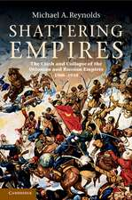 Shattering Empires: The Clash and Collapse of the Ottoman and Russian Empires 1908–1918