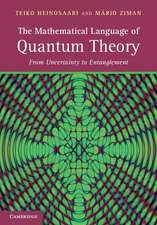 The Mathematical Language of Quantum Theory  : From Uncertainty to Entanglement