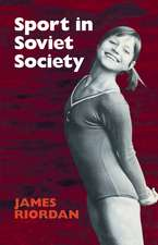 Sport in Soviet Society: Development of Sport and Physical Education in Russia and the USSR