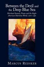 Between the Devil and the Deep Blue Sea: Merchant Seamen, Pirates and the Anglo-American Maritime World, 1700–1750