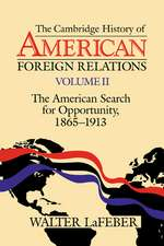 The Cambridge History of American Foreign Relations: Volume 2, The American Search for Opportunity, 1865–1913