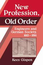 New Profession, Old Order: Engineers and German Society, 1815–1914