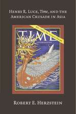 Henry R. Luce, Time, and the American Crusade in Asia