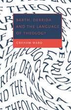 Barth, Derrida and the Language of Theology