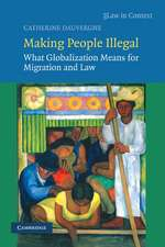 Making People Illegal: What Globalization Means for Migration and Law