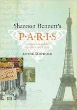 Shannon Bennett's Paris:  A Personal Guide to the City's Best