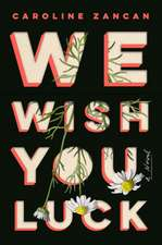 We Wish You Luck: A Novel