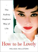 How To Be Lovely: The Audrey Hepburn Guide to Life