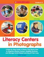 Literacy Centers in Photographs:  A Step-By-Step Guide in Photos That Shows How to Organize Literacy Centers, Establish Routines, and Manag