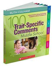 100 Trait-Specific Comments:  A Quick Guide for Giving Constructive Feedback to Writers in Grades 6-8