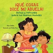 Que Cosas Dice Mi Abuela!:  Dichos y Refranes Sobre los Buenos Modales = Things My Grandmother Says!