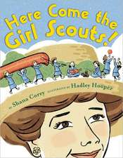 """Here Come the Girl Scouts!:  The Amazing All-True Story of Juliette """"Daisy"""" Gordon Low and Her Great Adventure"""