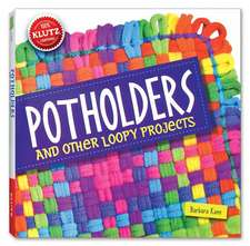 Klutz: Potholders: Copii 8-10 ani