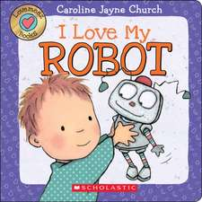 I Love My Robot:  Chapter Book #2)