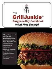 The Grilljunkie Burger-A-Day Cookbook