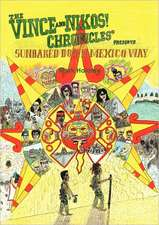 The Vince and Nikos! Chronicles Presents Sunbaked Down Mexico Way