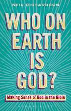 Who on Earth is God?: Making Sense of God in the Bible