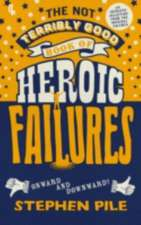 The Not Terribly Good Book of Heroic Failures