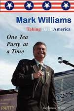 Mark Williams. Taking Back America One Tea Party at a Time