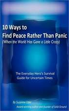 10 Ways to Find Peace Rather Than Panic When the World Has Gone a Little Crazy