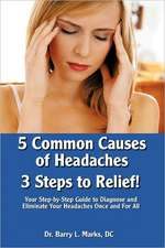 5 Common Causes of Headaches...3 Steps to Relief