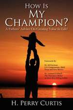 How Is My Champion? a Fathers' Advice on Creating Value in Life!