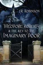 Theodore Roberts & the Key to the Imaginary Door