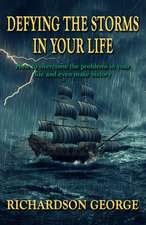 Defying the Storms in Your Life: How to overcome the problems in your life and even make history