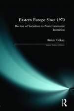 Eastern Europe Since 1970:  Decline of Socialism to Post-Communist Transition