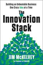 The Innovation Stack: Building an Unbeatable Business One Crazy Idea at a Time