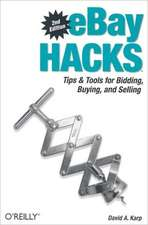 eBay Hacks 2e – 100 Industrial Strength Tips and Tools