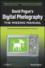 David Pogue′s Digital Photography: The Missing Manual