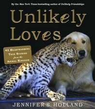Unlikely Loves:  43 Heartwarming Stories from the Animal Kingdom