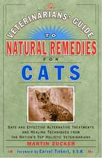 The Veterinarians' Guide to Natural Remedies for Cats:  Safe and Effective Alternative Treatments and Healing Techniques from the Nation's Top Holistic