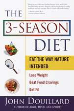 The 3-Season Diet:  Eat the Way Nature Intended to Lose Weight, Beat Food Cravings, Get Fit
