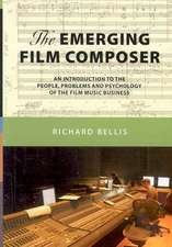 The Emerging Film Composer: An Introduction to the People, Problems and Psychology of the Film Music Business