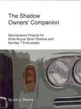 The Shadow Owners' Companion:  Maintenance Projects for Rolls-Royce Silver Shadow and Bentley T Enthusiasts