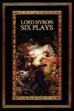 Lord Byron:  Six Plays