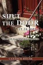 """Shut the Door """"It Is Well"""""""