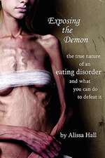 Exposing the Demon:  The True Nature of an Eating Disorder and What You Can Do to Defeat It