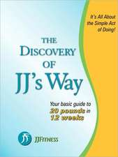 The Discovery of Jj's Way:  Your Guide to 20 Pounds in 12 Weeks