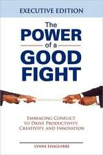 The Power of a Good Fight Embracing Conflict to Drive Productivity, Creativity and Innovation