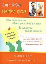 Sad Dog, Happy Dog:  How Poor Posture Affects Your Child's Health & What You Can Do about It