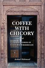 Coffee with Chicory:  And Other Stories of Cultural Crossroads