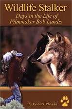 Wildlife Stalker - Days in the Life of Filmmaker Bob Landis